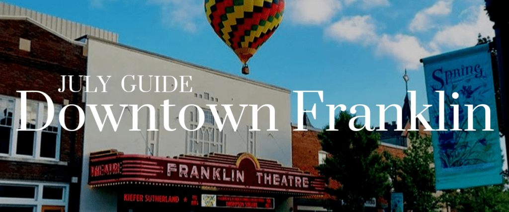 July Guide: Historic Downtown Franklin – The Original Mixed-use Community